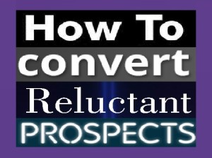 How To Convert Reluctant Prospects