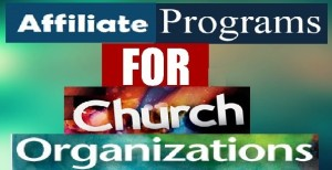 Affiliate Programs for Church Organizations