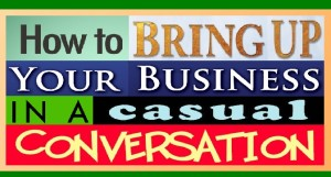 How to Bring Up Your Business In a Casual Conversation